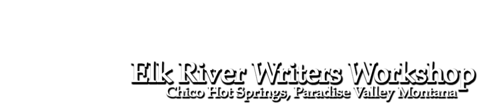 Elk River Writers Workshop Chico Hot Springs Paradise Valley Montana